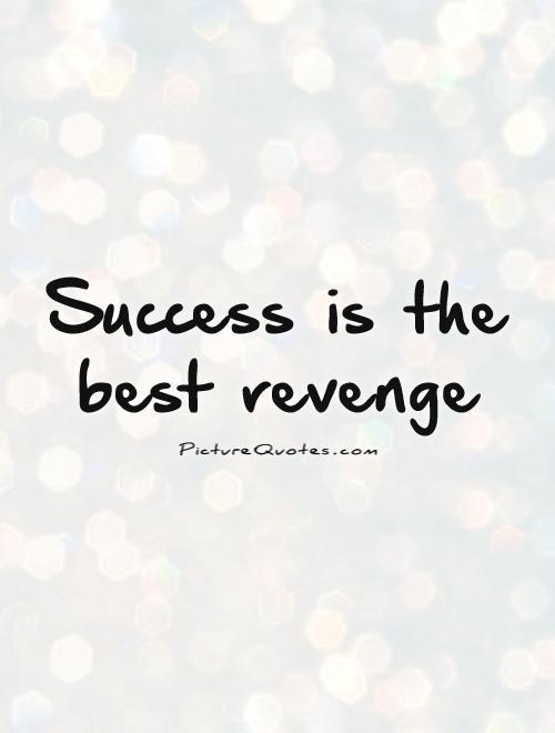 Success is the best revenge  Picture Quotes  | Success