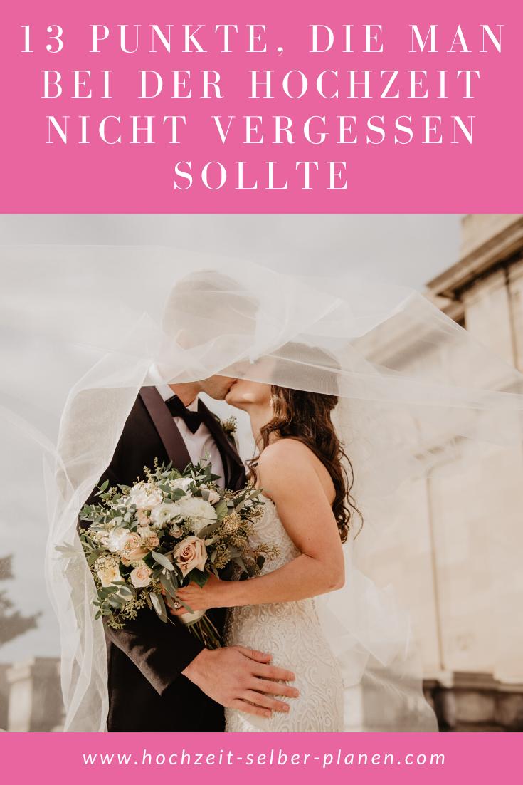 13 Punkte Die Man Bei Der Hochzeit Nicht Vergessen Sollte Hochzeit Hochzeitsplanung Vergessen