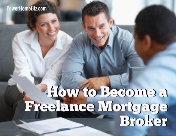 Learn How To Become A Freelance Mortgage Broker Www Powerhomebiz Businessi Mortgage Brokers Mortgage Brokers