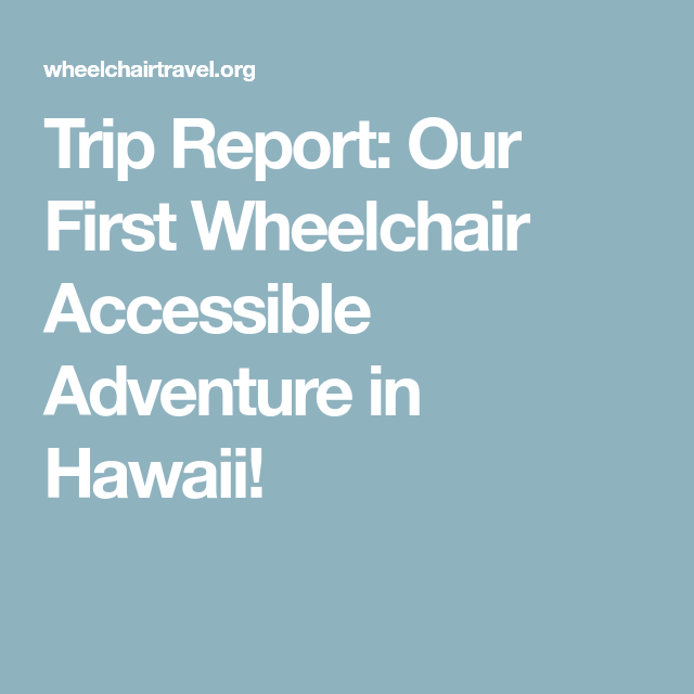Trip Report Our First Wheelchair Accessible Adventure In Hawaii