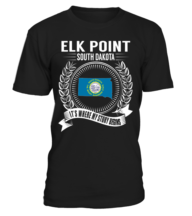 Elk Point, South Dakota Its Where My Story Begins T-Shirt #ElkPoint