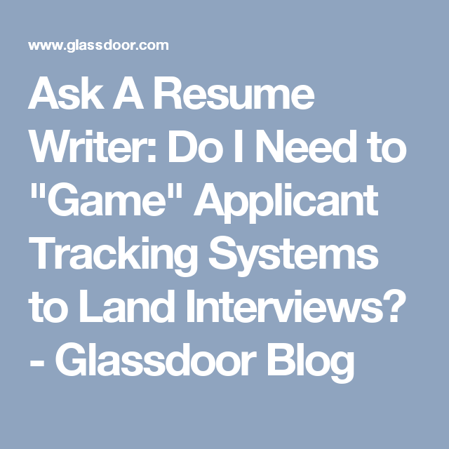 "I Need A Resume Ask A Resume Writer Do I Need To ""game"" Applicant Tracking"