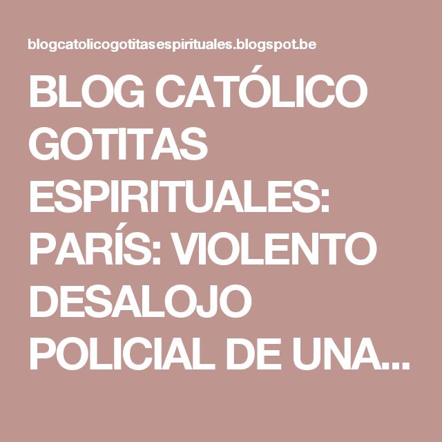 BLOG CATÓLICO GOTITAS ESPIRITUALES: PARÍS: VIOLENTO DESALOJO POLICIAL DE UNA IGLESIA EN PLENA CELEBRACIÓN DE LA MISA