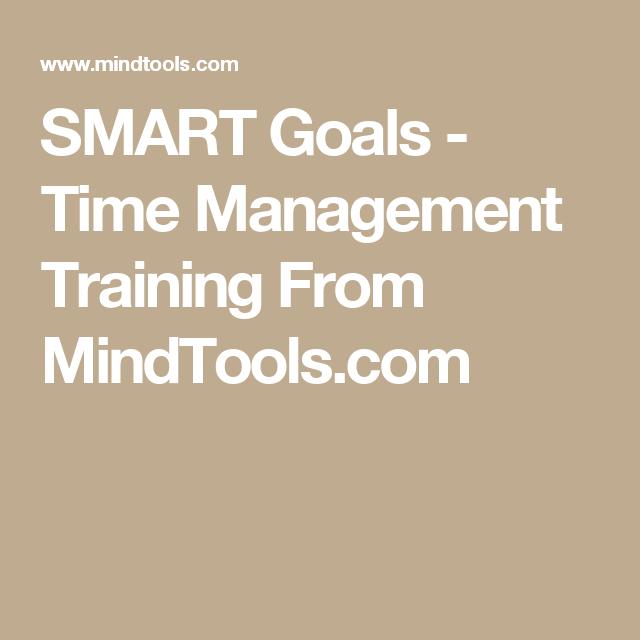 SMART Goals - Time Management Training From MindTools.com