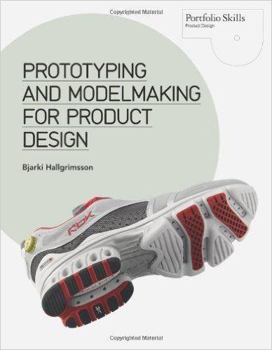 Prototyping And Modelmaking For Product Design Portfolio Skills Bjarki Hallgrimsson 9781856698764 Amazon Com Books Livre Design Liste De Cadeaux