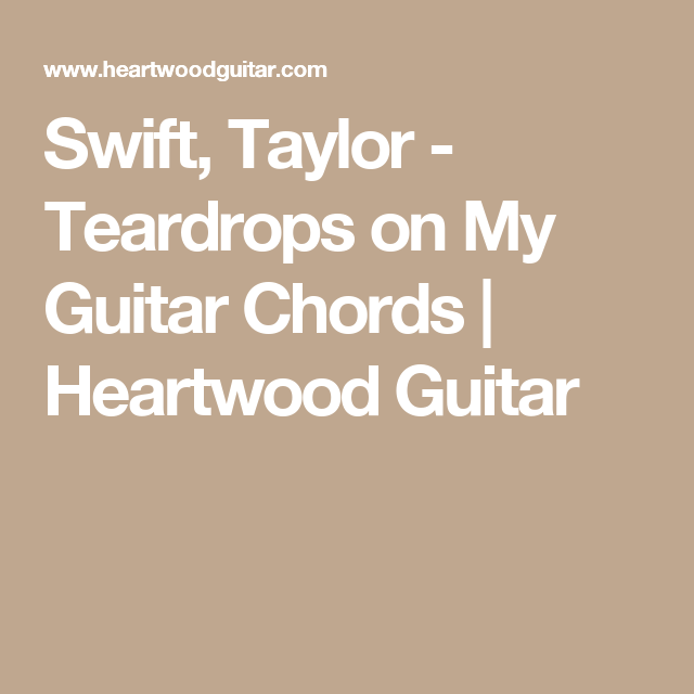 Swift, Taylor - Teardrops on My Guitar Chords | Heartwood Guitar ...