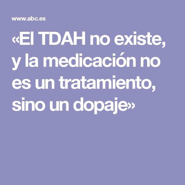 «El TDAH no existe, y la medicación no es un tratamiento, sino un dopaje»