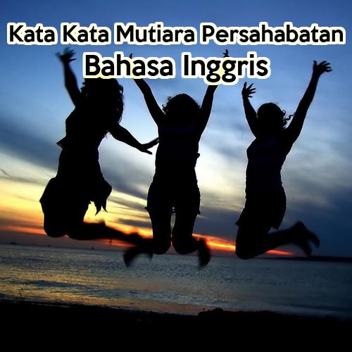 Kata Kata Mutiara Persahabatan Bahasa Inggris Dp Bbm Pinterest