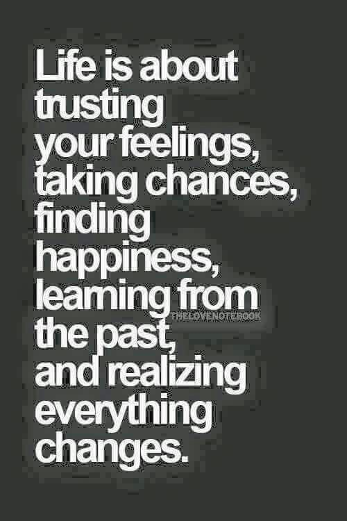 Life Is About Trusting Your Feelings And Taking Chances, Losing And Finding  Happiness, Appreciating The Memories, Learning From The Past, And Realizing  ...