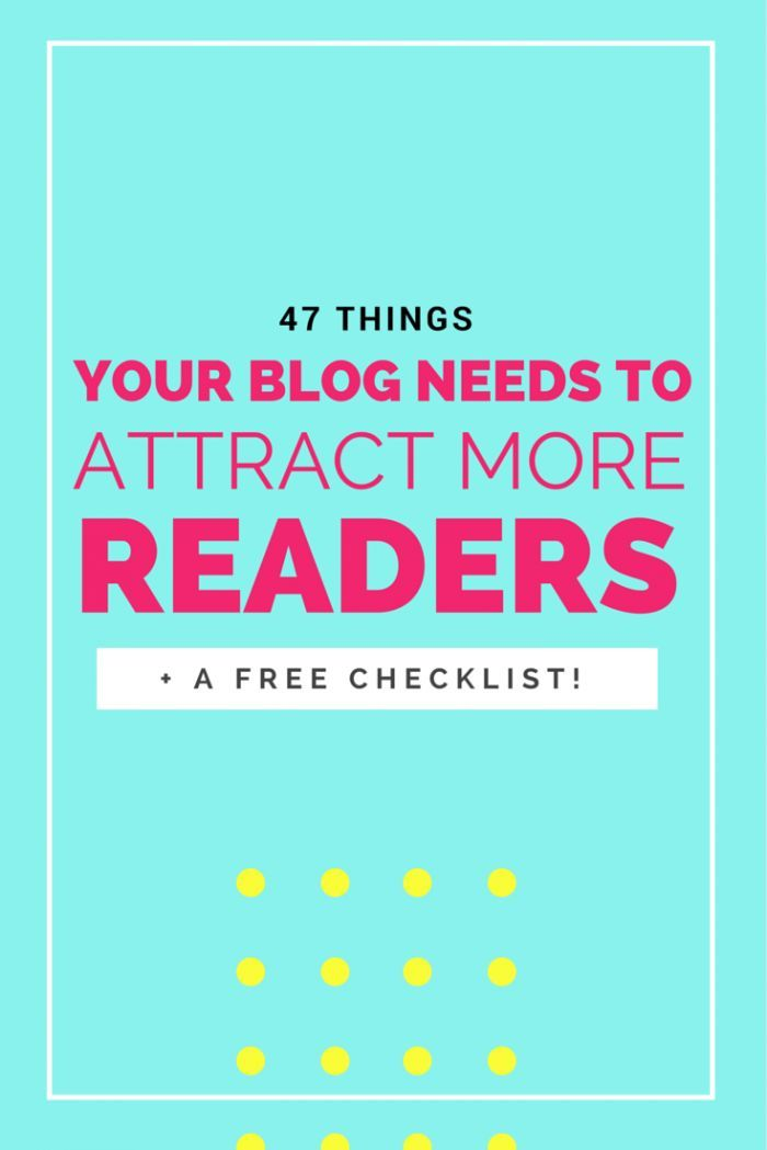 47 Things your blog NEEDS to attract more readers! (+ a FREE checklist!) www.makesellgrow.com #BLOG#SOCIALMEDIA#ETSY#FB#PINTREST#INSTAGRAM
