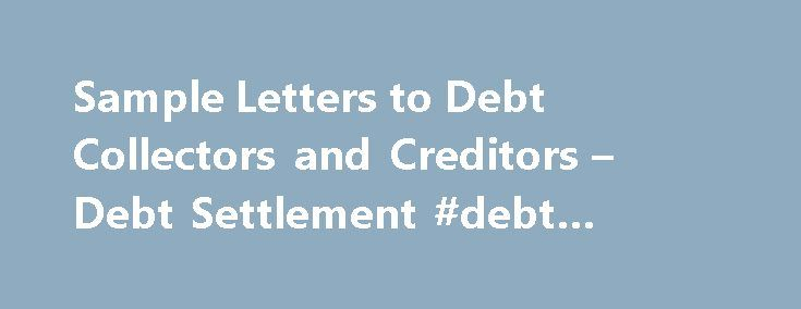 Sample Letters To Debt Collectors And Creditors  Debt Settlement