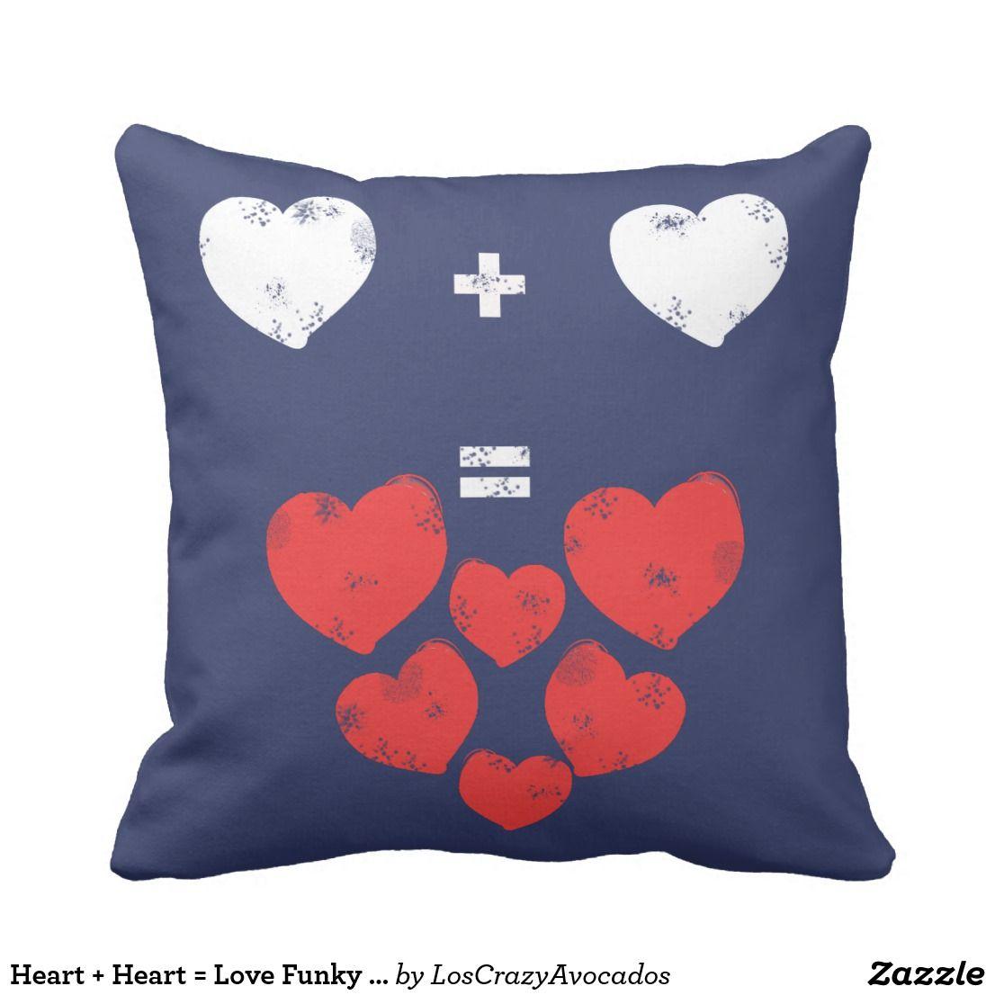 Heart   Heart = Love Funky Throw Pillow Cushion | Pillows ...