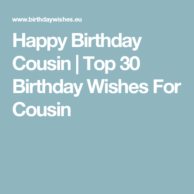 Happy Birthday Cousin Top 30 Birthday Wishes For Cousin Happy Birthday Cousin Happy Birthday Cousin Male Birthday Wishes For Brother