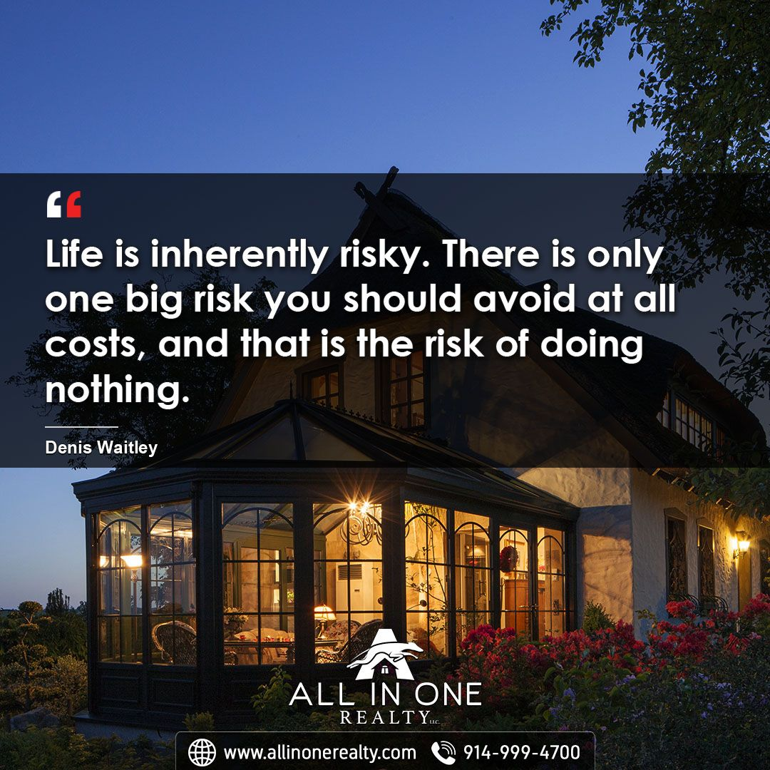 Risks Must Be Taken Because The Greatest Hazard In Life Is To Risk Nothing The Person Who Risks Nothing Does Nothing Has Nothi Real Estate Realty Take Risks