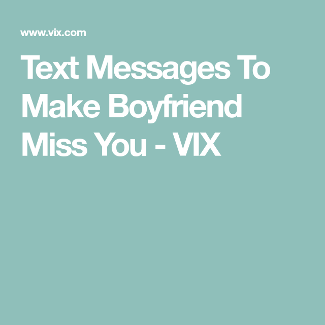 Text Messages That Will Make Him Miss You