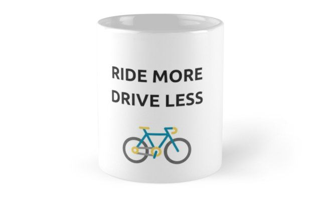 RIDE MORE, DRIVE LESS – cycle for life! • Also buy this artwork on home decor, apparel, stickers, and more.