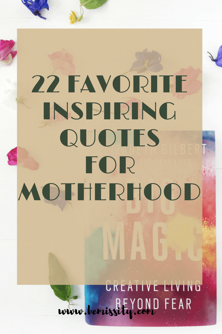 Favorite Inspirational Quotes 22 Favorite Inspiring Quotes For Motherhood  Bemissity Mom