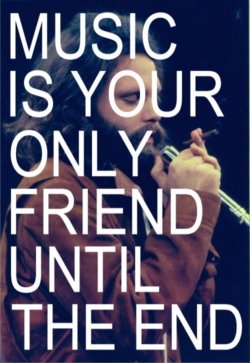 Music is your only friend until the end.  sc 1 st  Pinterest & Music is your only friend until the end... | ☆Art of Music ...