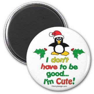 Funny Christmas I don't have to be good I'm cute! Magnets. See more of our cute magnets, funny magnets and funny saying firdge magnets here: http://www.zazzle.com/ironydesign/refrigerator+magnets?dp=252925389927508471&rf=238222968750191371&rf=238222968750191371&tc=pinterest