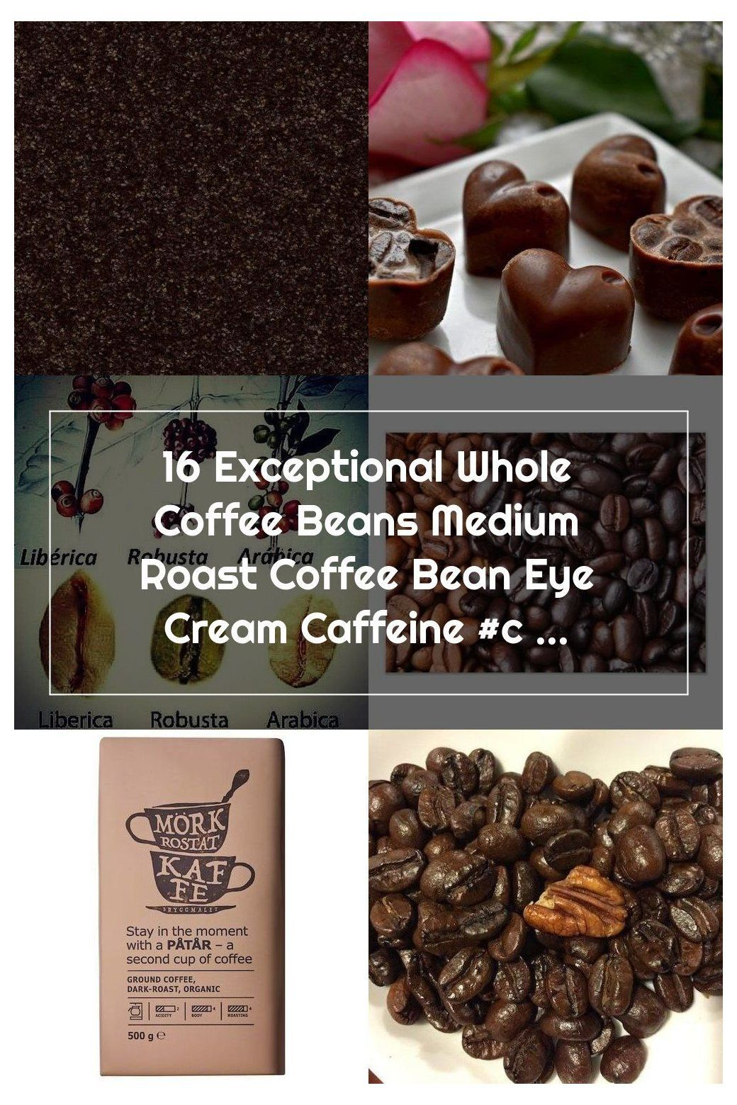 16 Exceptional Whole Coffee Beans Medium Roast Coffee Bean Eye Cream Caffei Coffee Beans Medium Roast In 2020 Roasted Coffee Beans Medium Roast Coffee Coffee Beans