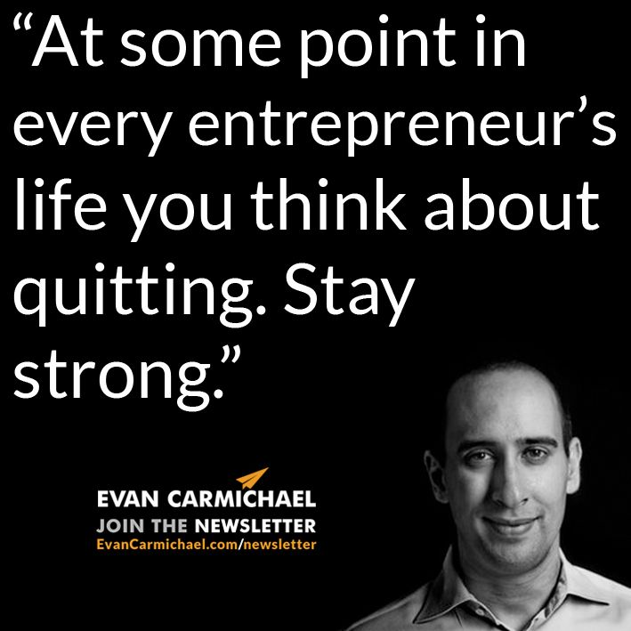 """""""At some point in every entrepreneur's life you think about quitting. Stay strong."""" – Evan Carmichael #Believe      - http://www.evancarmichael.com/blog/2015/06/26/at-some-point-in-every-entrepreneurs-life-you-think-about-quitting-stay-strong-evan-carmichael-believe/"""