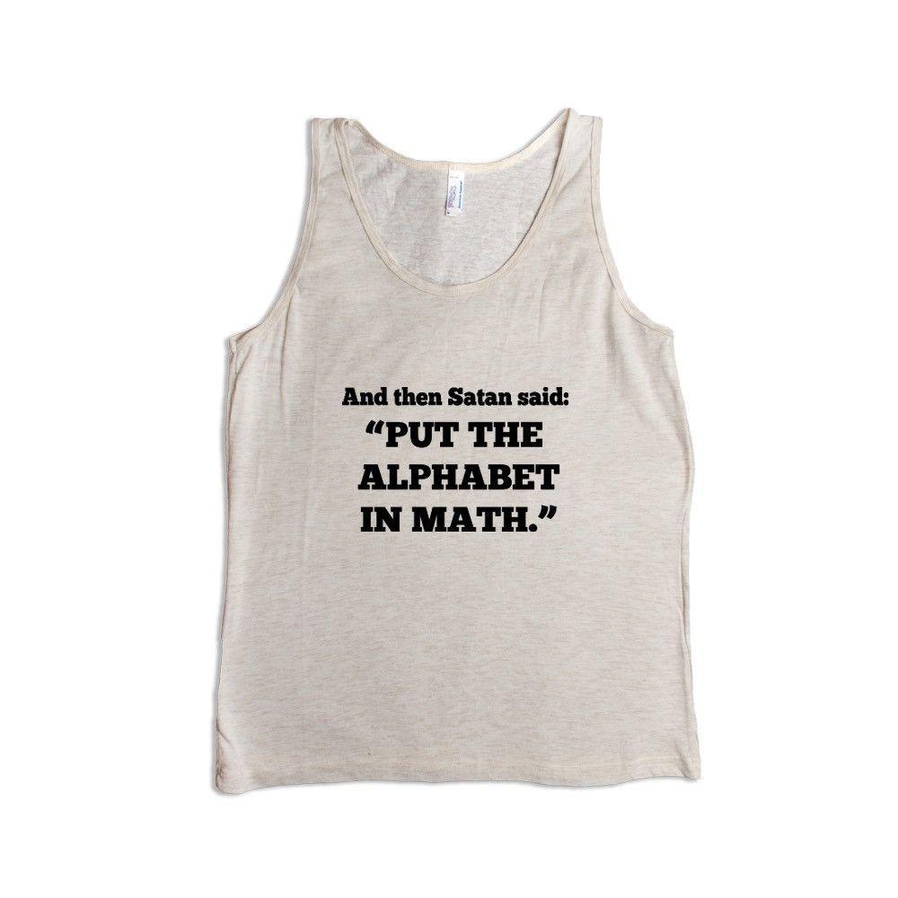 And Then Satan Said Put The Alphabet In Math Mathematics Students Teacher Teachers Education School Schools SGAL10 Men's Tank