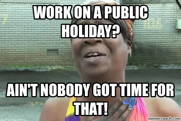 Working On Holiday Meme Holiday Meme Holiday Public
