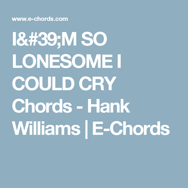 Im So Lonesome I Could Cry Chords Hank Williams E Chords