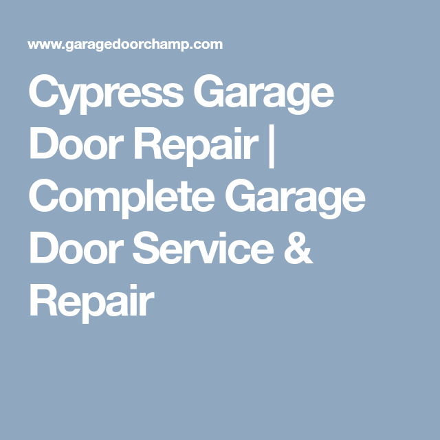 Cypress Garage Door Repair | Complete Garage Door Service U0026 Repair