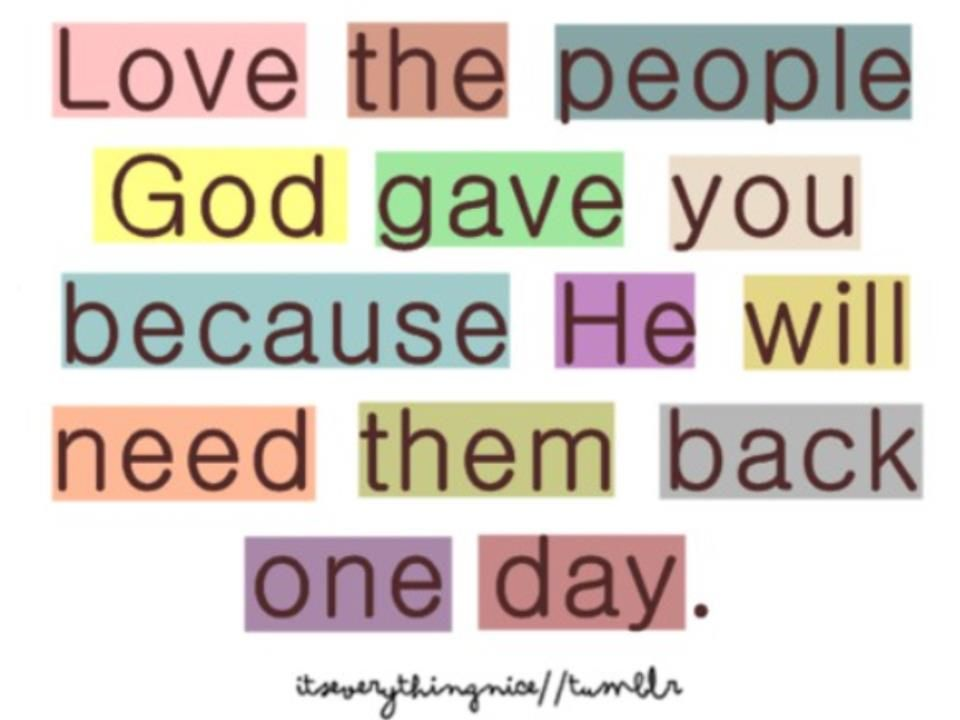 And you never know when He will need them back....