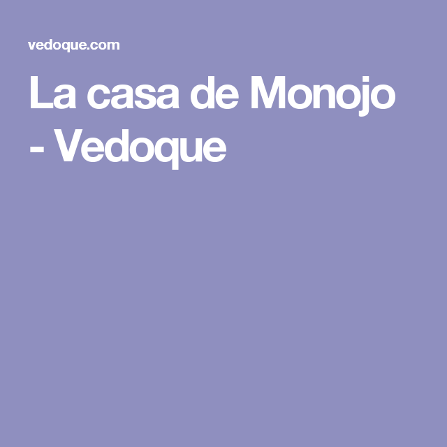 La casa de Monojo - Vedoque