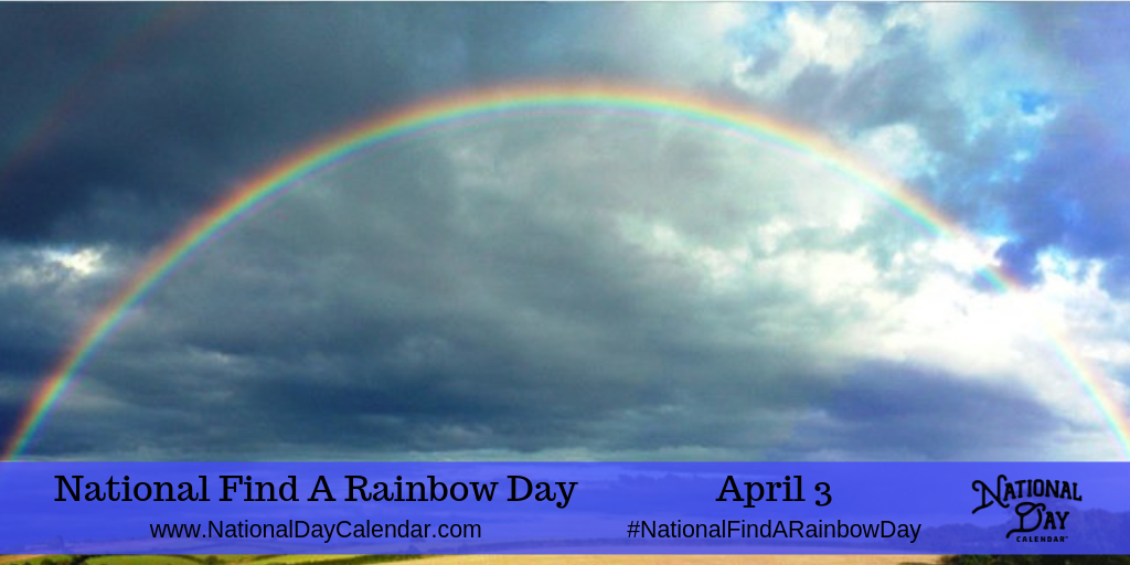 National Find A Rainbow Day April 3 National Day Calendar