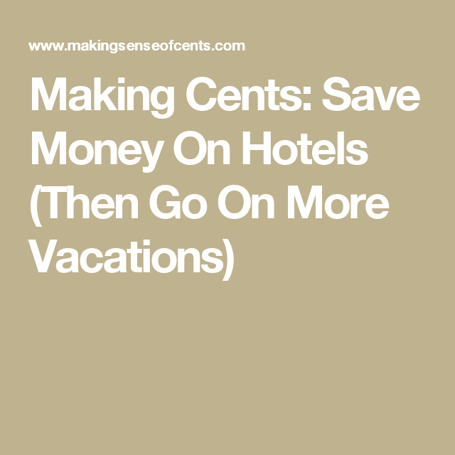 Making Cents: Save Money On Hotels (Then Go On More Vacations)