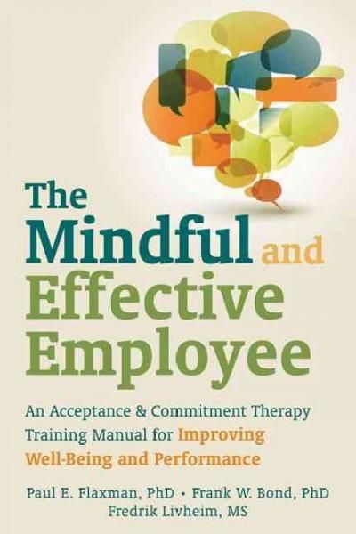 The Mindful and Effective Employee An Acceptance \ Commitment - training manual