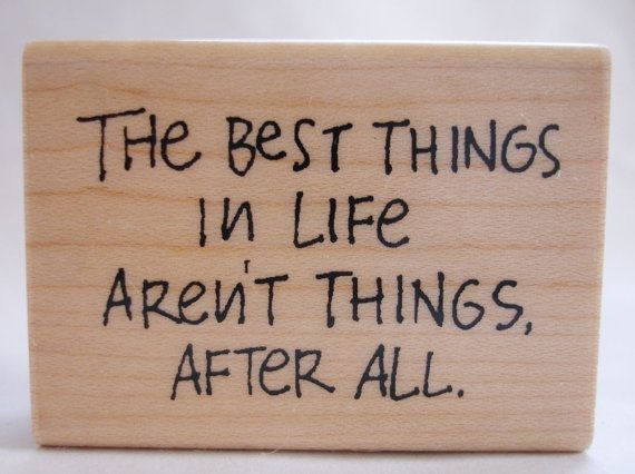 the best things in life arent things after all rubber stamp