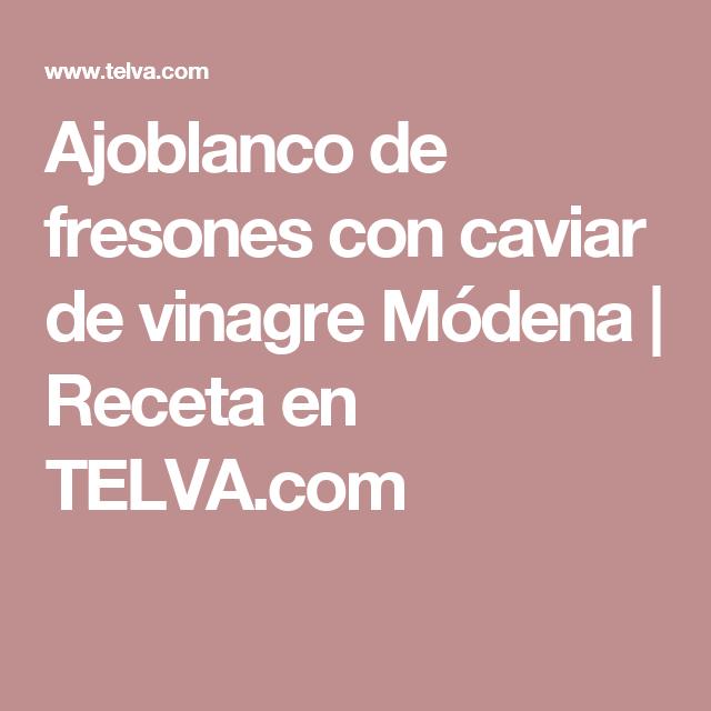 Ajoblanco de fresones con caviar de vinagre Módena   Receta en TELVA.com