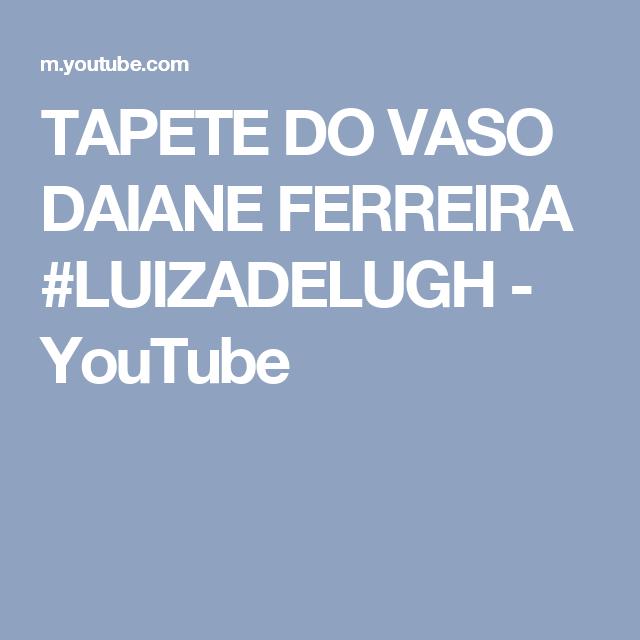 Tapete Do Vaso Daiane Ferreira Luizadelugh Youtube Jogo