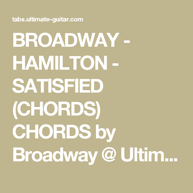 BROADWAY - HAMILTON - SATISFIED (CHORDS) CHORDS by Broadway ...