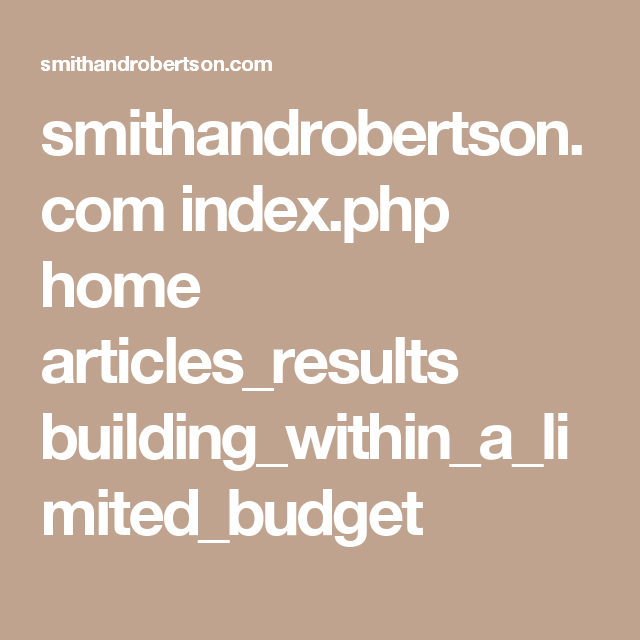 smithandrobertson.com index.php home articles_results building_within_a_limited_budget
