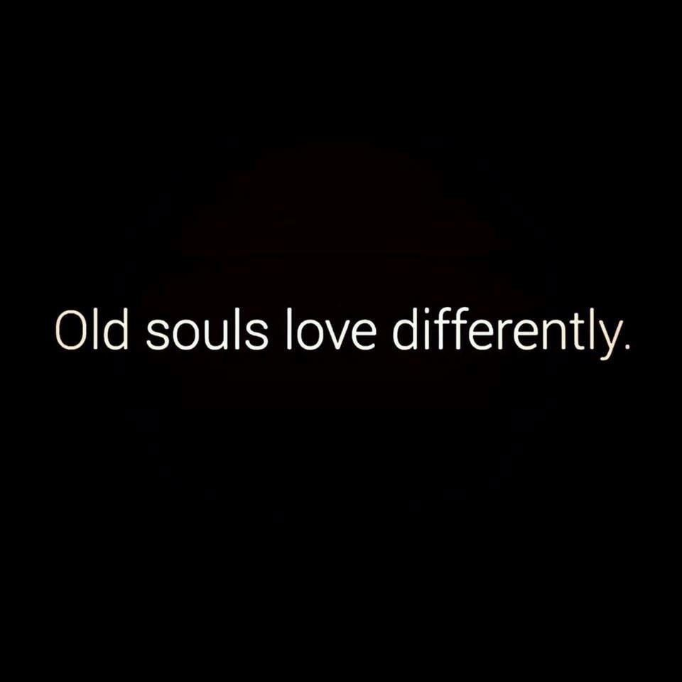 Old souls love differently | Soul quotes, Old soul, Love quotes