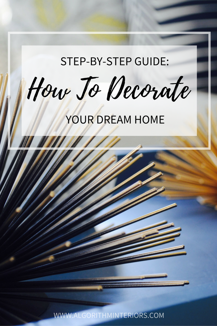 Step-by-step guide: How to decorate your Dream Home!