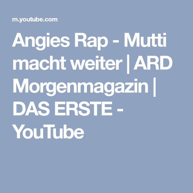 Angies Rap Mutti Macht Weiter Ard Morgenmagazin Das Erste