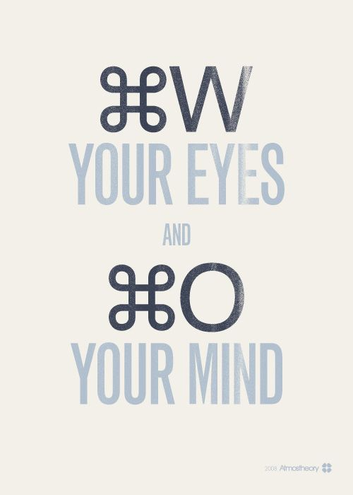 Close Your Eyes and Open Your Mind: commands to live by. :)