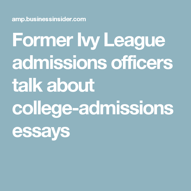 ivy college admission essay Ivy league admission essays the art of writing ivy league admission essays - college high-school senior brittany stinson recently shared with business insider a.