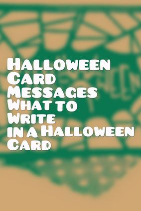 These Are Ideas Of What You Can Write In A Halloween Card Including Funny  Poems, General Halloween Wishes, And Even Religious Messages.