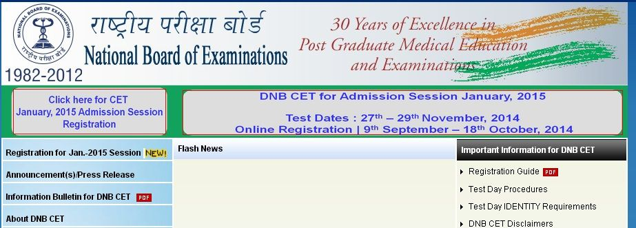 DNB CET January intake dates has been announced!   Test Dates : 27th - 29th November 2014. Online registration: 9th September - 10th October, 2014  Source: http://www.cet.natboard.edu.in/