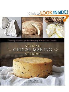 Techniques /& Recipes for Mastering World-Class Cheeses Artisan Cheese Making at Home