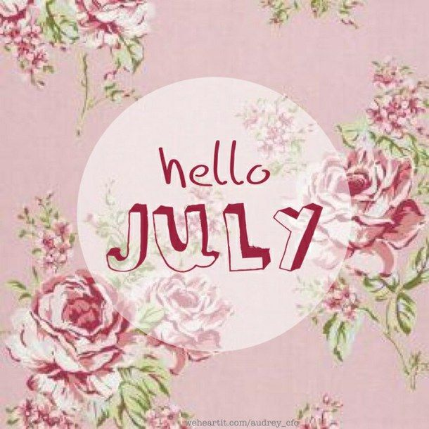 Hello Month Of July, Welcome July, Month Of July, Hello July Goodbye June