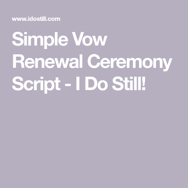 Simple Vow Renewal Ceremony Script - I Do Still!