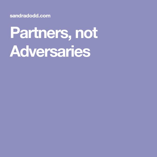 Partners Not Adversaries Partners